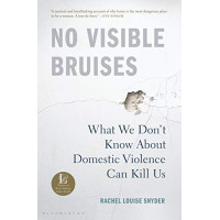 No Visible Bruises: What We Don't Know About Domestic Violence Can Kill Us  by Snyder, Rachel Louise-Hardback