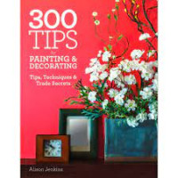 300 Tips for Painting and Decorating: Tips, Techniques and Trade Secrets by Jenkins, Alison