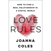 Love Rules: How to Find a Real Relationship in a Digital World by Joanna Coles - Hardback