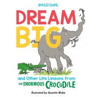 Dream Big and Other Life Lessons from the Enormous Crocodile by Roald Dahl- Hardback