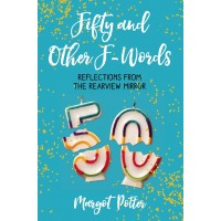 Fifty and Other F-Words: Reflections from the Rearview Mirror by Potter, Margot - Hardback