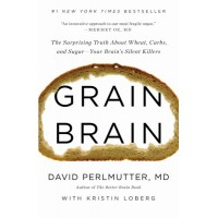 Grain Brain: The Surprising Truth about Wheat, Carbs, and Sugar -Your Brain's Silent Killers (Revised and Updated) by David Perlmutter, MD and Kristin Loberg - Hardback