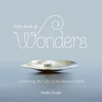 Little Book of Wonders: Celebrating the Gifts of the Natural World by Nadia Drake - Hardback