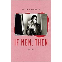 If Men, Then: Poems by Eliza Griswold- Hardback