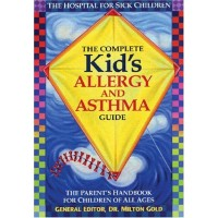 The Complete Kid's Allergy and Asthma Guide: Allergy and Asthma Information for Children of All Ages by Milton Gold - Paperback
