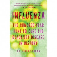 Influenza: The Hundred-Year Hunt to Cure the Deadliest Disease in History by Jeremy Brown - Paperback