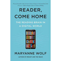 Reader, Come Home: The Reading Brain in a Digital World by Wolf, Maryanne