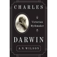 Charles Darwin: Victorian Mythmaker by by A.N. Wilson