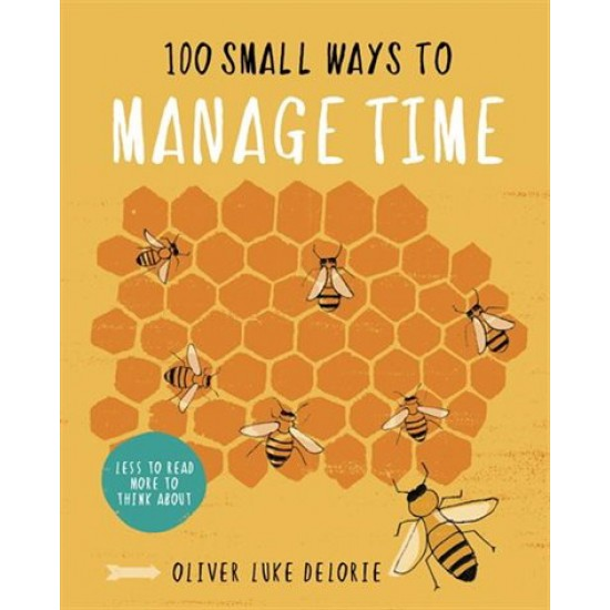 100 Small Ways To Manage Time by Delorie, Oliver Luke-Hardback