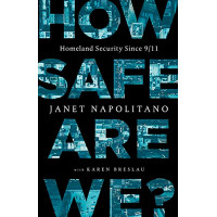 How Safe Are We? Homeland Security Since 9/11 by Napolitano, Janet -Hardback