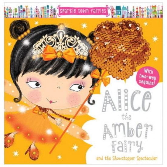 Alice the Amber Fairy and the Showstopper Spectacular (Sparkle Town Fairies)