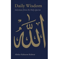 DAILY WISDOM: SELECTIONS FROM THE HOLY QUR'AN Compiled by Abdur Raheem Kidwai