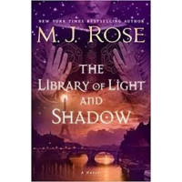 The Library of Light and Shadow (The Daughters of La Lune, Bk. 3) by Rose, M. J.