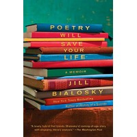Poetry Will Save Your Life by Bialosky, Jill