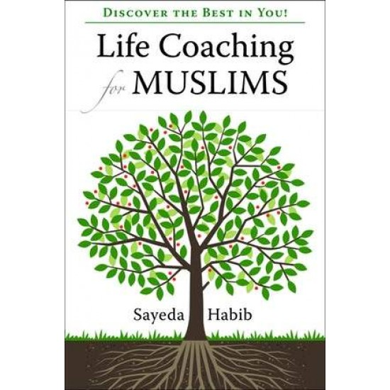 Life Coaching for Muslims- Discover the Best in You by Sayeda Habib