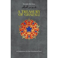A TREASURY OF GHAZALI Translated by Mustafa Abu Sway  By Imam al-Ghazali- Hardcover