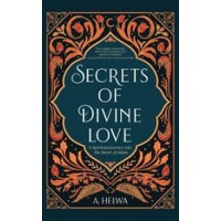 SECRETS OF DIVINE LOVE - A SPIRITUAL  JOURNEY INTO THE HEART OF ISLAM By A Helwa