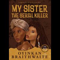 My Sister, the Serial Killer Novel by Oyinkan Braithwaite
