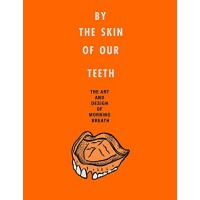 By the Skin of Our Teeth: The Art and Design of Morning Breath by Cunningham Doug - Hardback