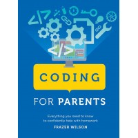 Coding for Parents: Everything You Need to Know to Confidently Help with Homework Wilson Frazer - Paperback