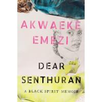 Dear Senthuran: A Black Spirit Memoir by Akwaeke Emezi - Hardback