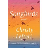 Songbirds: A Novel  by Christy Lefteri - Hardcover