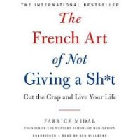 The French Art of Not Giving a Sh*t: Cut the Crap and Live Your Life by Midal, Fabrice-Hardback