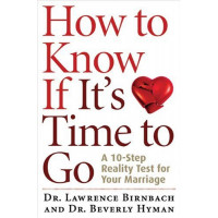 How to Know If It's Time to Go: A 10-Step Reality Test for Your Marriage by Birnbach, Lawrence