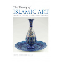 THE THEORY OF ISLAMIC ART AESTHETIC CONCEPTS AND EPISTEMIC STRUCTURE By IIIT