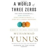 A World of Three Zeros: The New Economics of Zero Poverty, Zero Unemployment, and Zero Net Carbon Emissions by Yunus, Muhammad- Hardcover