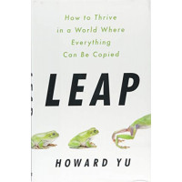 Leap: How to Thrive in a World Where Everything Can Be Copied by Yu, Howard- Hardaback