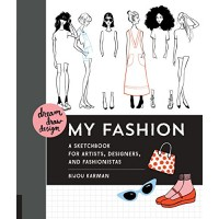 My Fashion: A Sketchbook for Artists, Designers, and Fashionistas (Dream, Draw, Design) by Karman, Bijou