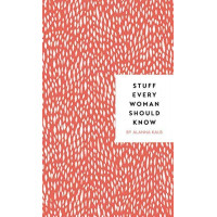 Stuff Every Woman Should Know (Stuff You Should Know) by Kalb, Alanna
