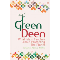 GREEN DEEN-  WHAT ISLAM TEACHES ABOUT PROTECTING THE PLANET By Ibrahim Abdul Matin- Paperback