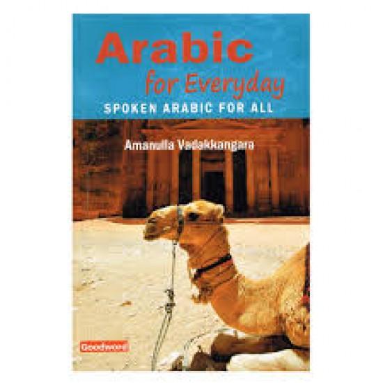 Arabic for Every Day: Spoken Arabic for All Amanullah Vadakkangara