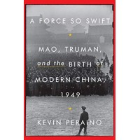 A Force So Swift: Mao, Truman, and the Birth of Modern China, 1949 by Peraino, Kevin-Hardback
