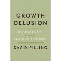 The Growth Delusion: Wealth, Poverty, and the Well-Being of Nations by Pilling, David- Hardback