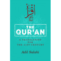 THE QURAN-A TRANSLATION FOR THE 21ST CENTURY A TRANSLATION FOR THE 21ST CENTURY by Adil Salahi-Paperback
