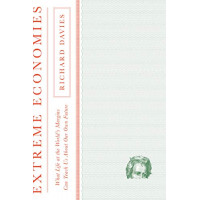 Extreme Economies: What Life at the World's Margins Can Teach Us About Our Own Future by Davies, Richard- Hardback