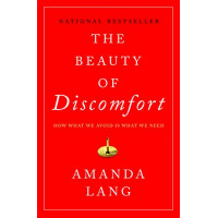The Beauty of Discomfort: How What We Avoid Is What We Need by Lang, Amanda
