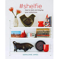 #shelfie: How to Style and Display your Collections by James, Geraldine