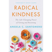 RADICAL KINDNESS: THE LIFE-CHANGING POWER OF GIVING AND RECEIVING by Santomero, Angela C. Chopra, Deepak-Hardcover