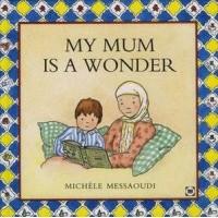 MY MUM IS A WONDER By  Michele Messaoudi