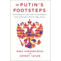 In Putin's Footsteps: Searching for the Soul of an Empire Across Russia's Eleven Time Zones by Khrushcheva Nina - Hardback