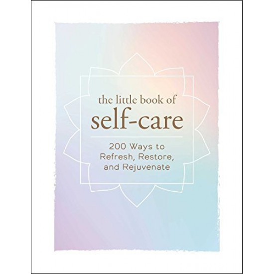 The Little Book of Self-Care: 200 Ways to Refresh, Restore, and Rejuvenate by Adams Media-Hardcover