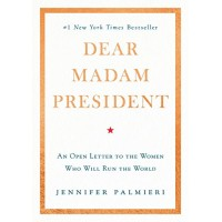 Dear Madam President: An Open Letter to the Women Who Will Run the World by Jennifer Palmieri - Hardback