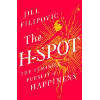 The H-Spot: The Feminist Pursuit of Happiness by Filipovic, Jill-Hardback
