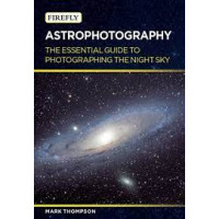 Astrophotography: The Essential Guide to Photographing the Night Sky by Thompson, Mark-Paperback