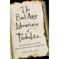 The Bad-Ass Librarians of Timbuktu and Their Race to Save the World's Most Precious Manuscripts by Hammer, Joshua-paperback