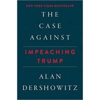 The Case Against Impeaching Trump by Alan Dershowitz- Hardback